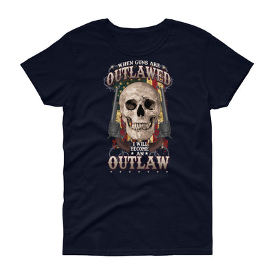 When Guns Are Outlawed I Will Become An Outlaw Women's T-Shirt Navy