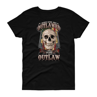 When Guns Are Outlawed I Will Become An Outlaw Women's T-Shirt Black