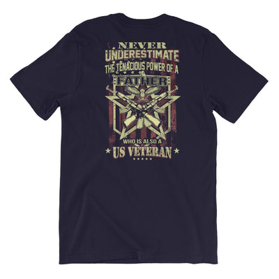 Never Underestimate The Tenacious Power A Father Who Is Also A US Veteran Men's T-Shirt Back Navy