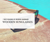 7 Best Reasons of Wearing Handmade Wooden Sunglasses
