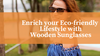 Enrich Your Eco-friendly Lifestyle with Sunglasses Made from Handcrafted Wood