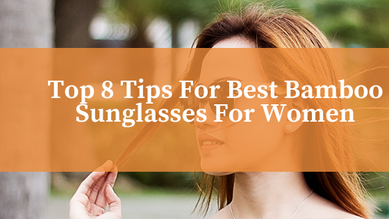 Top 8 Tips For Best Bamboo Sunglasses For Women