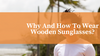 Why And How To Wear Wooden Sunglasses?