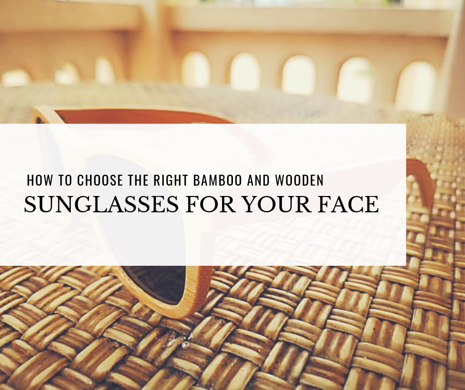 How to Choose the Right Bamboo and Wooden Sunglasses for your Face?