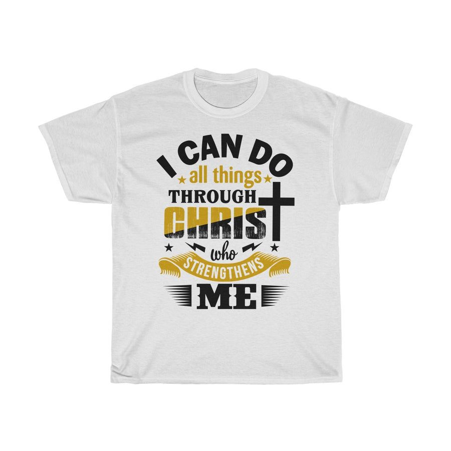 I Can Do All Things Through Christ Who Strengthens Me T-Shirt - drogos-cafe
