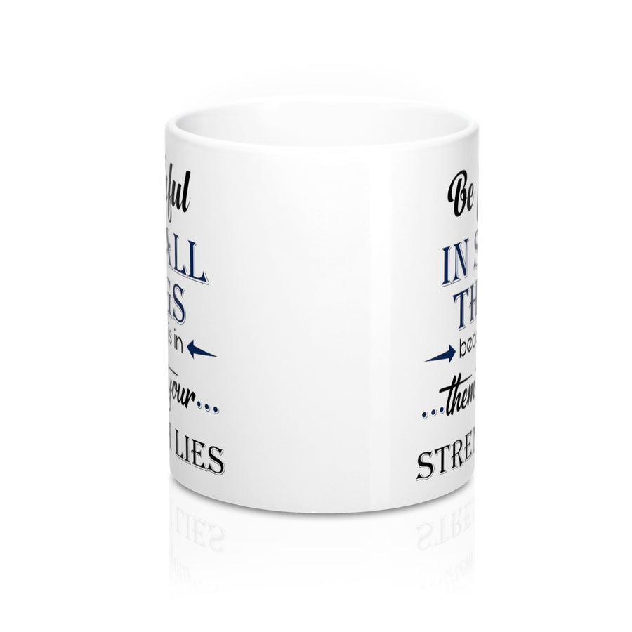 Be Faithful In The Little Things Because It Is In Them That Your Strength Lies Ceramic Coffee Mug - drogos-cafe