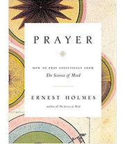 Prayer - How To Pray Effectively From The Science of Mind