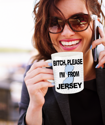 Jersey Girl Coffee Mug says Bitch, Please! I'm from Jersey