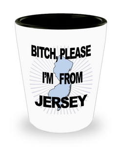 Jersey Girl Shot Glass says Bitch, Please! I'm from Jersey