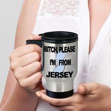 Jersey Girl Travel Mug says Bitch, Please! I'm from Jersey