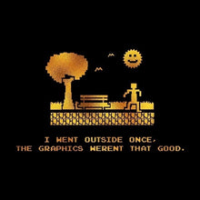 Load image into Gallery viewer, Men's Fashion I went Outside Once, The Graphics Weren't That Good Gold Glitter Print Short Sleeve Funny Gamer T-shirt (Size XS-3XL)