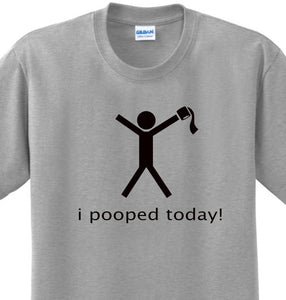 I Pooped Today Funny Silly College Humor Tee Novelty Joke T-shirt Any Size