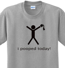 Load image into Gallery viewer, I Pooped Today Funny Silly College Humor Tee Novelty Joke T-shirt Any Size