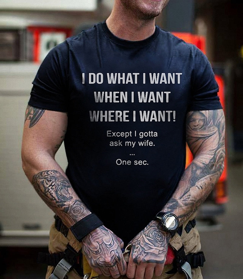3 Colors I Do What I Want When I Want Where I Want Except I Gotta Ask My Wife Funny T-shirt. Best Gift For Husband Who Loves Wife