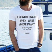 Load image into Gallery viewer, 3 Colors I Do What I Want When I Want Where I Want Except I Gotta Ask My Wife Funny T-shirt. Best Gift For Husband Who Loves Wife