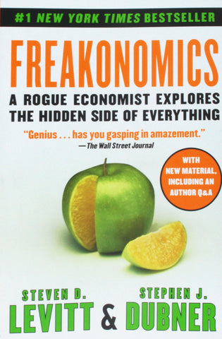 """Freakonomics - A Rogue Economist Explains the Hidden Side of Everything"" by Steven D. Levitt and Stephen J. Dubner"