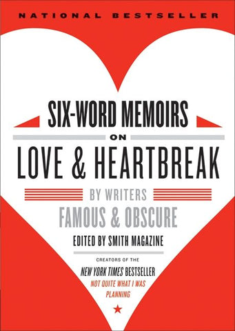 Six Word Memoirs on Love & Heartbreak by Writers Famous and Obscure breakup books