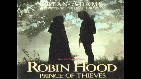 "Everything I Do I Do It for You"" by Bryan Adams Robin Hood: Prince of Thieves"