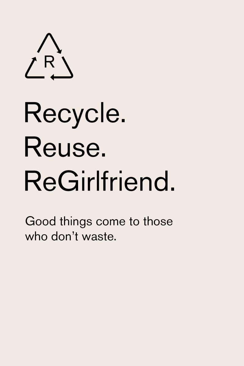 Recycle. Reuse. ReGirlfriend.