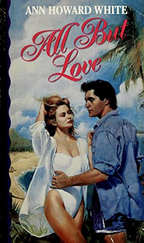 All But Love Paperback – January 1, 1993 by Ann Howard White (Author)