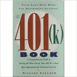 The 401(k) Book: Your Last Best Hope for Retirement Savings! Paperback – January 1, 1996 by Richard Sasanow  (Author)