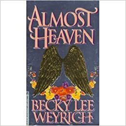 Almost Heaven Mass Market Paperback – May 1, 1995 by Becky Lee Weyrich  (Author)