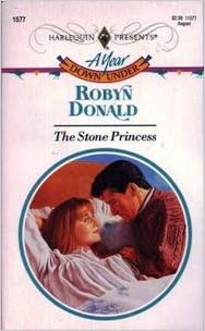The Stone Princess (Year Down Under) (Harlequin Presents, No 11577) Paperback – July 1, 1993 by Robyn Donald  (Author)