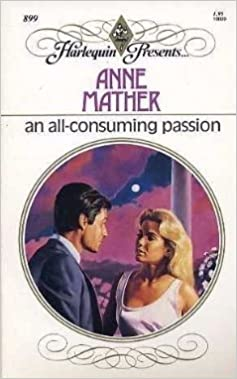 An All Consuming Passion (Harlequin Presents, No 899) Mass Market Paperback – June 1, 1986 by Anne Mather  (Author)