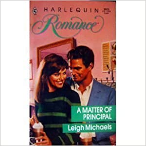 A Matter Of Principal (Harlequin Romance, No. 3070) Mass Market Paperback – August 1, 1990 by Leigh Michaels  (Author)