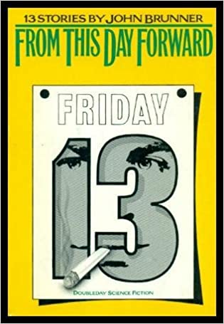 From This Day Forward: 13 Stories by John Brunner Hardcover – January 1, 1972 by John Brunner  (Author)