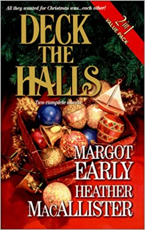 Deck The Halls (2 in 1): The Third Christmas and Deck the Halls Mass Market Paperback – November 1, 2000 by Margot Early (Author), Heather MacAllister  (Author)