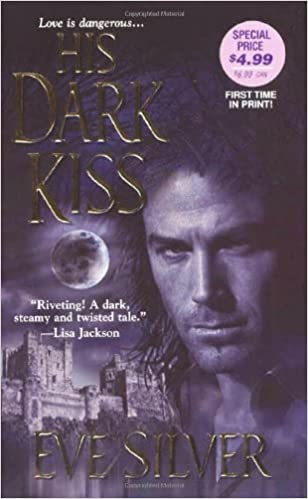 His Dark Kiss Mass Market Paperback – November 1, 2006 by Eve Silver  (Author)
