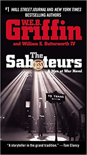 The Saboteurs (Men at War) Paperback – May 29, 2007 by W.E.B. Griffin  (Author), William E. Butterworth IV (Author)