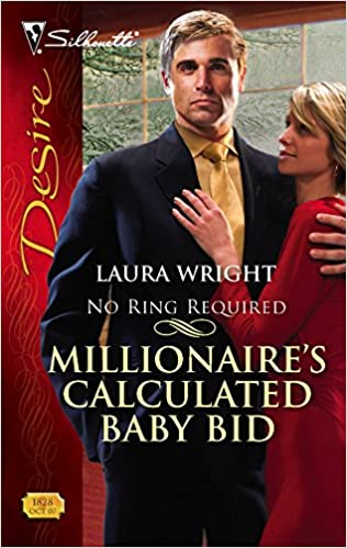 Millionaire's Calculated Baby Bid (No Ring Required) Mass Market Paperback – October 9, 2007 by Laura Wright  (Author)