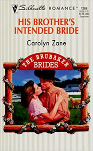 His Brother'S Intended Bride (The Brubaker Brides) (Silhouette Romance) Mass Market Paperback – November 1, 1997 by Carolyn Zane  (Author)