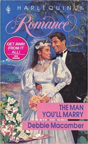 The Man You'll Marry (Harlequin Romance, No 3196) Mass Market Paperback – April 1, 1992 by Debbie Macomber  (Author)