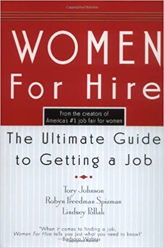 Women For Hire: The Ultimate Guide to Getting A Job Paperback – September 3, 2002 by Tory Johnson  (Author), Robyn Freedman Spizman  (Author), Lindsey Pollack (Author)