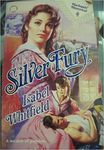 Silver Fury (Harlequin Historical, 105) Paperback – November 1, 1991 by Isabel Whitfield  (Author)