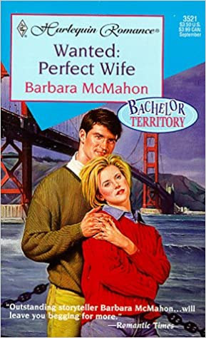 Wanted: Perfect Wife (Bachelor Territory) (Romance) Mass Market Paperback – August 1, 1998 by Barbara McMahon  (Author)