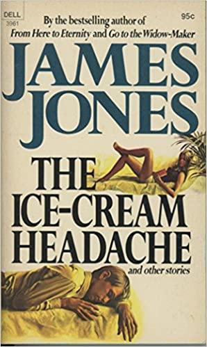 The Ice-Cream Headache and Other Stories Mass Market Paperback – January 1, 1970 by James Jones  (Author)