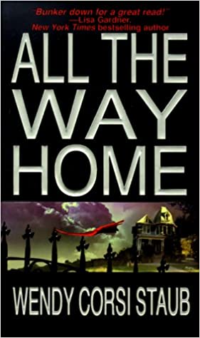 All The Way Home Mass Market Paperback – April 1, 2000 by Wendy Corsi Staub  (Author)