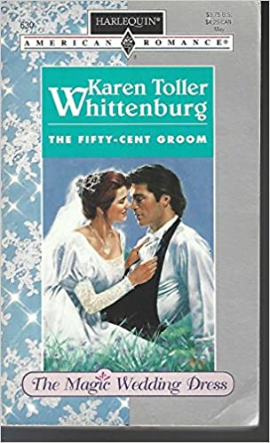 Fifty - Cent Groom (The Magic Wedding Dress) Mass Market Paperback – April 1, 1996 by Karen Toller Whittenburg (Author)