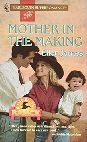 Mother in the Making : Home on the Ranch (Harlequin Superromance No. 685) Mass Market Paperback – February 1, 1996 by Ellen James  (Author)
