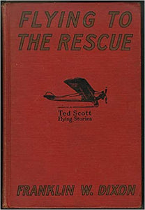 Flying to the Rescue: Or, Ted Scott and the Big Dirigible (Ted Scott Flying Stories) Hardcover – January 1, 1930 by Franklin W. Dixon  (Author)