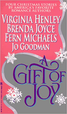 A Gift of Joy: Christmas Eve/The Miracle/A Bright Red Ribbon/My True Love Mass Market Paperback – November 1, 1995 by Virginia Henley  (Author), Brenda Joyce  (Author), Fern Michaels  (Author), Jo Goodman  (Author)