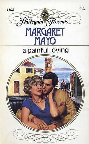 A Painful Loving (Harlequin Presents, No 1108) Mass Market Paperback – August 1, 1988 by Margaret Mayo  (Author)