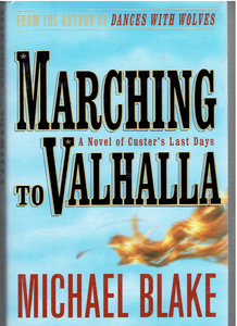 Marching to Valhalla: A Novel of Custer's Last Days by Michael Blake Hardcover – 1996