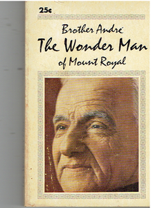 Brother Andre: The Wonder Man of Mount Royal Paperback – January 1, 1988 by Henri-Paul Bergeron  (Author), Rev. Real Boudreau (Translator)