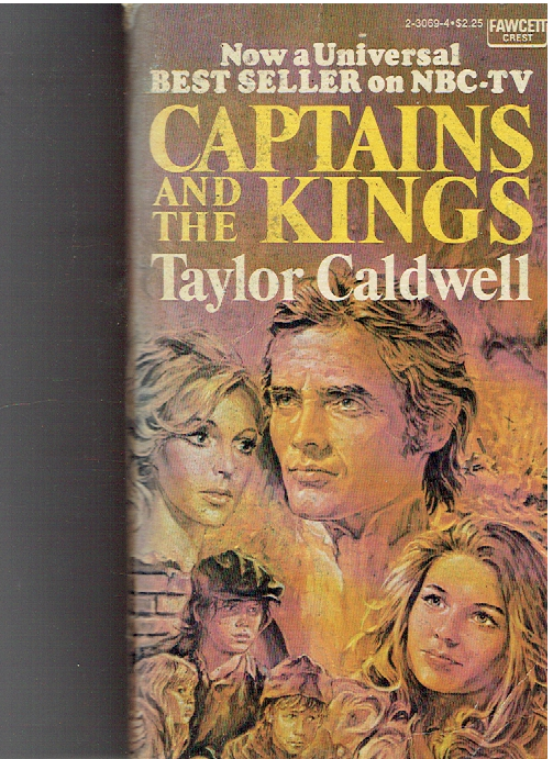Captains and the Kings: The Story of an American Dynasty Mass Market Paperback – 1976 by Taylor Caldwell  (Author)