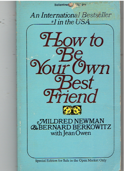 How Be Own Best Friend Mass Market Paperback – 1974 by Mildred Newman  (Author)  & Bernard Berkowitz (Author)